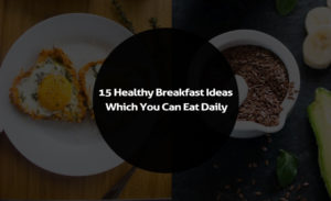 15 Healthy Breakfast Ideas Which You Can Eat Daily