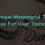 Unique Meaningful Tattoo Quotes For Your Inspiration