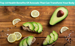 Top 10 Health Benefits Of Avocado That Can Transform Your Body