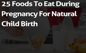 25 Foods To Eat During Pregnancy For Natural Child Birth