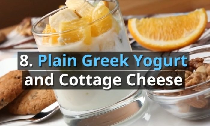 8. Plain greek Yogurt & cottage Cheese